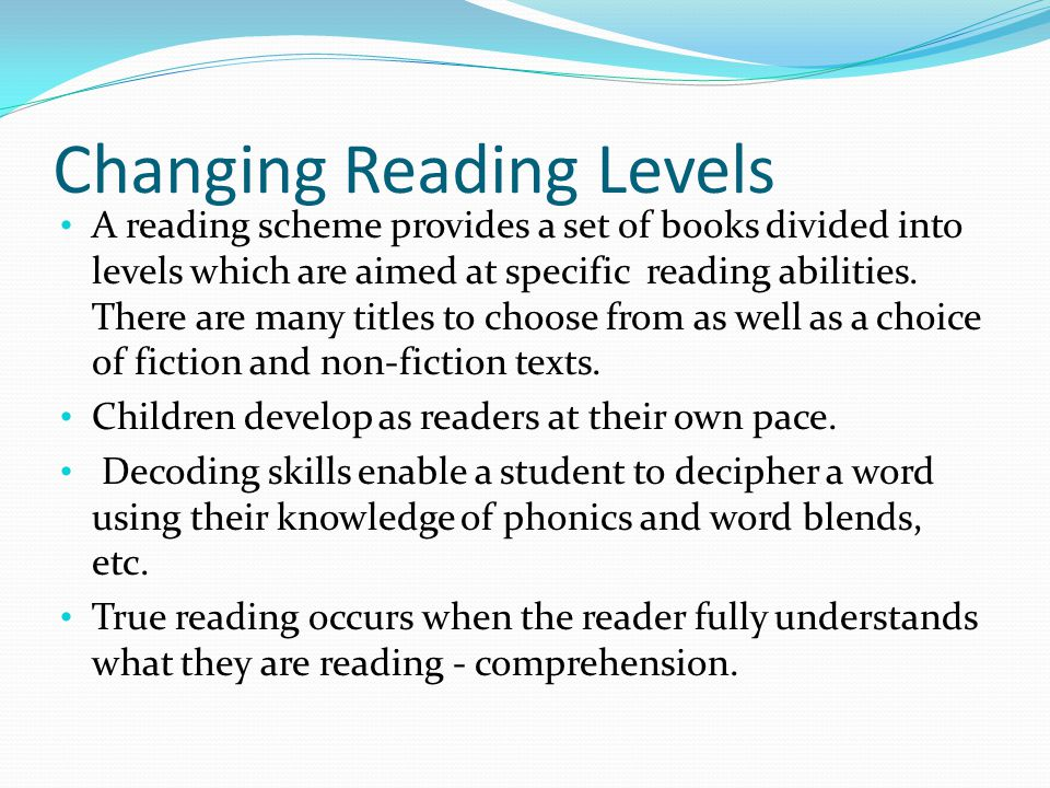 Changing Reading Levels A reading scheme provides a set of books divided into levels which are aimed at specific reading abilities.