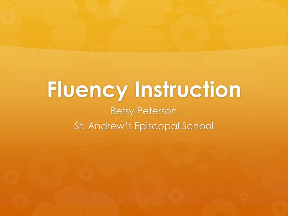 Fluency Instruction Betsy Peterson St. Andrew's Episcopal School