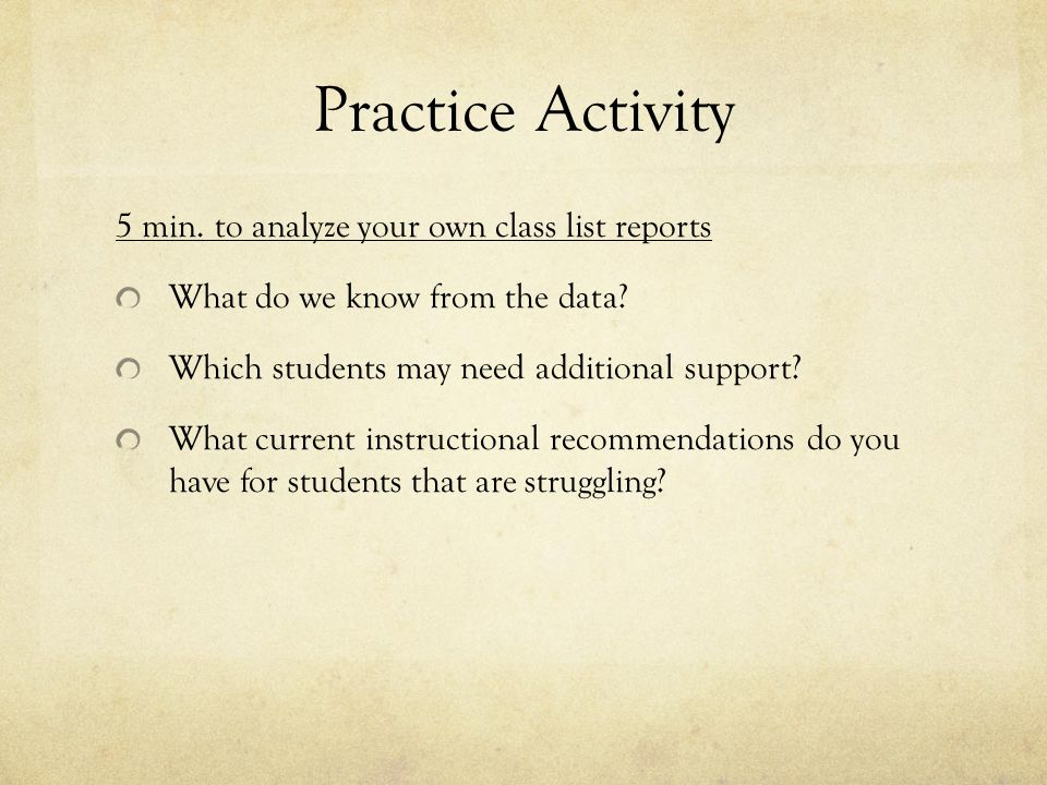 Practice Activity 5 min.to analyze your own class list reports What do we know from the data.