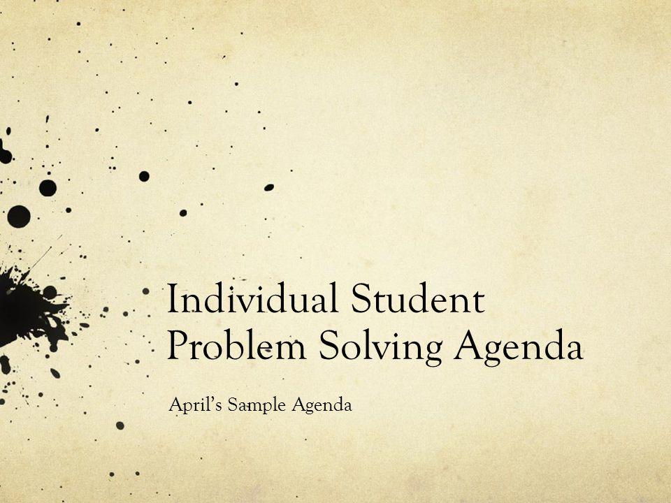 Individual Student Problem Solving Agenda April's Sample Agenda