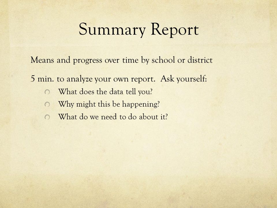 Summary Report Means and progress over time by school or district 5 min.