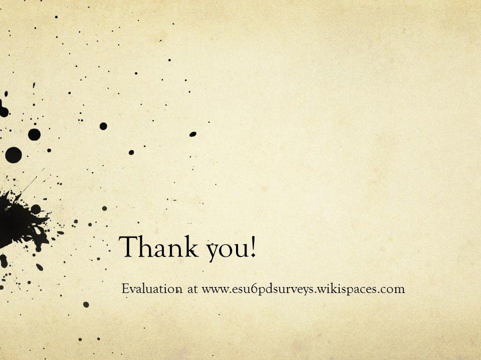 Thank you! Evaluation at www.esu6pdsurveys.wikispaces.com