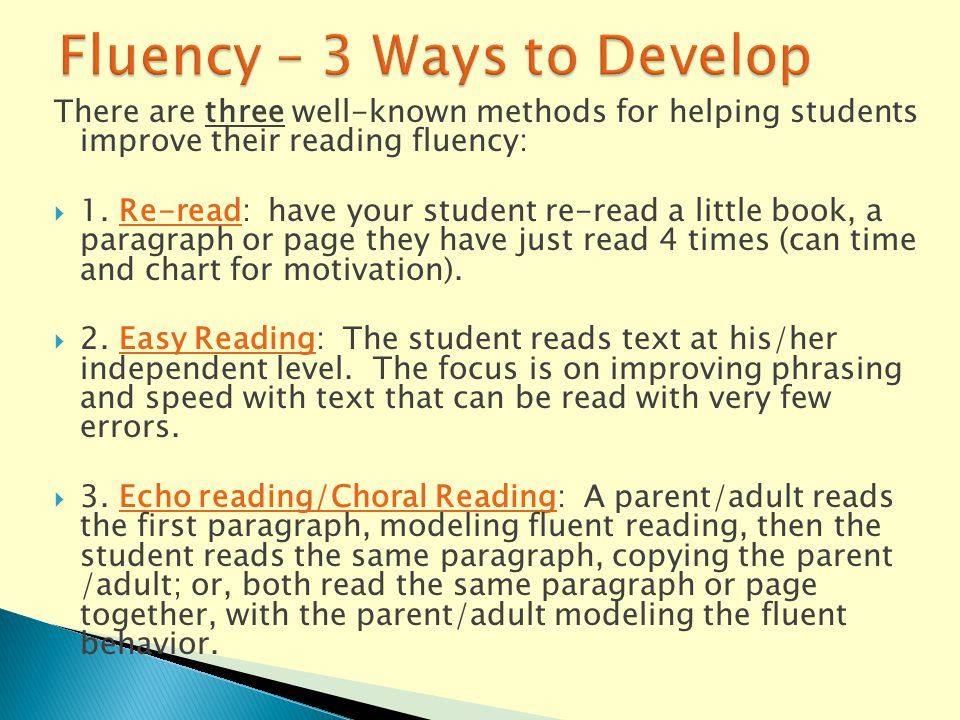 There are three well-known methods for helping students improve their reading fluency:  1.