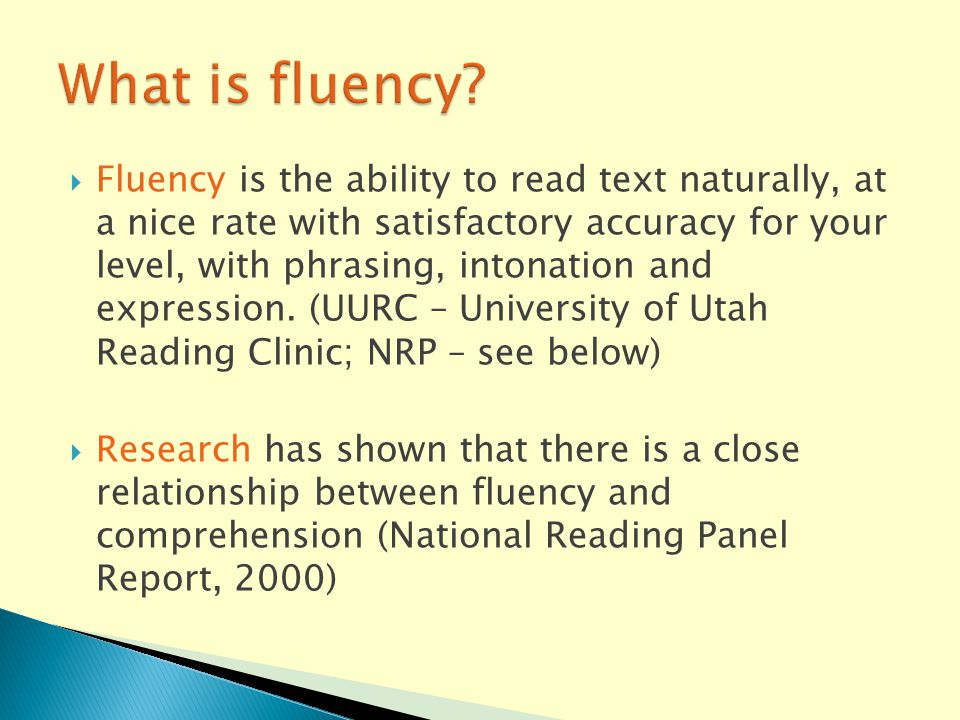  Fluency is the ability to read text naturally, at a nice rate with satisfactory accuracy for your level, with phrasing, intonation and expression.