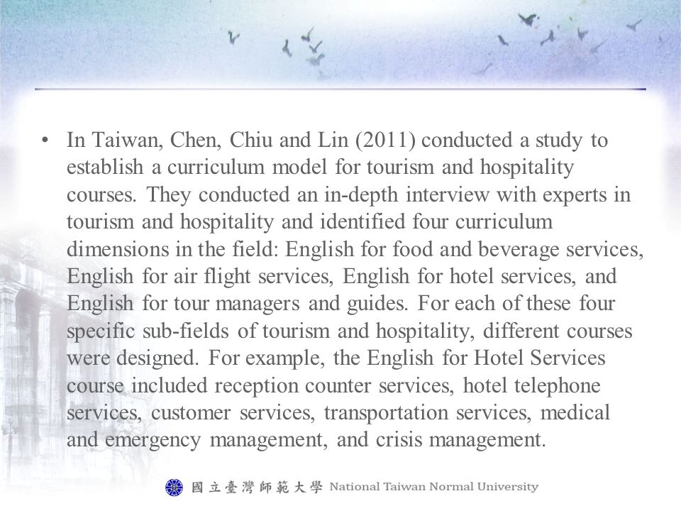 In Taiwan, Chen, Chiu and Lin (2011) conducted a study to establish a curriculum model for tourism and hospitality courses.