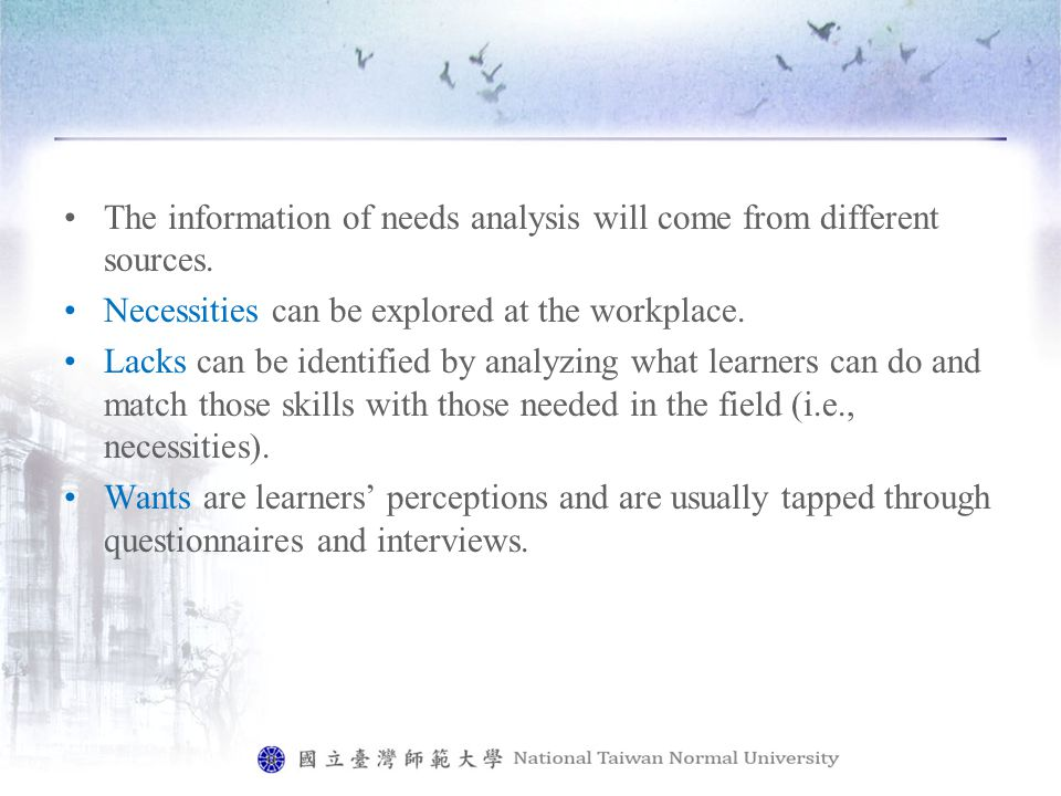 The information of needs analysis will come from different sources.