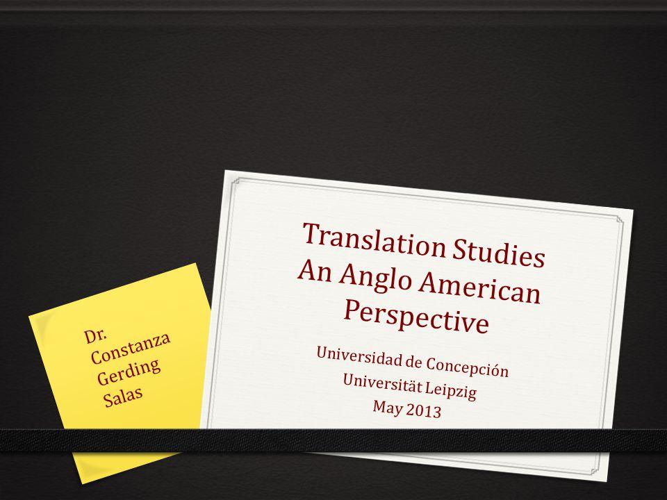Translation Studies An Anglo American Perspective Universidad de Concepción Universität Leipzig May 2013 Dr.