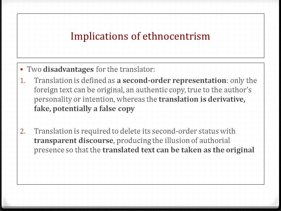 Implications of ethnocentrism  Two disadvantages for the translator: 1.
