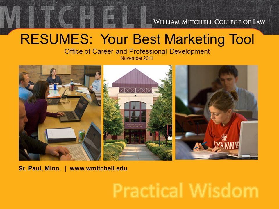St. Paul, Minn. | www.wmitchell.edu RESUMES: Your Best Marketing Tool Office of Career and Professional Development November 2011