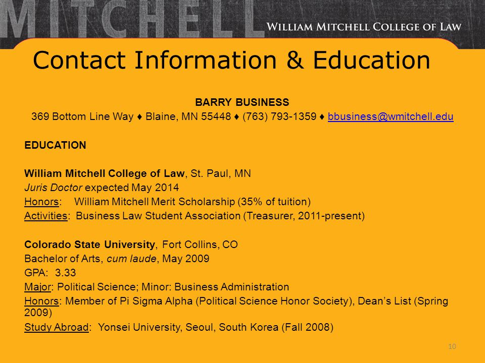 Contact Information & Education BARRY BUSINESS 369 Bottom Line Way ♦ Blaine, MN 55448 ♦ (763) 793-1359 ♦ bbusiness@wmitchell.edubbusiness@wmitchell.edu EDUCATION William Mitchell College of Law, St.
