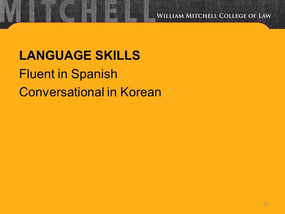 LANGUAGE SKILLS Fluent in Spanish Conversational in Korean 19