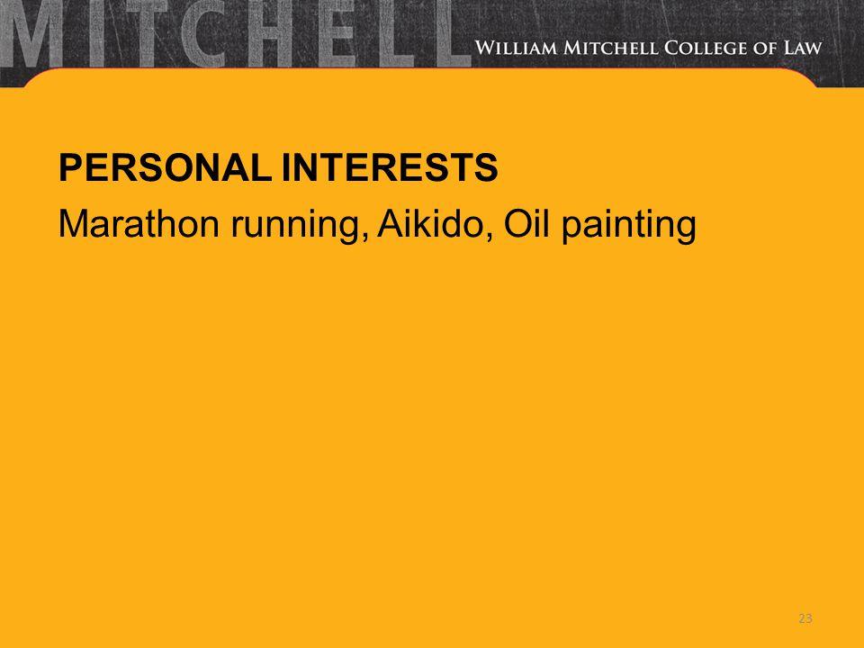 PERSONAL INTERESTS Marathon running, Aikido, Oil painting 23