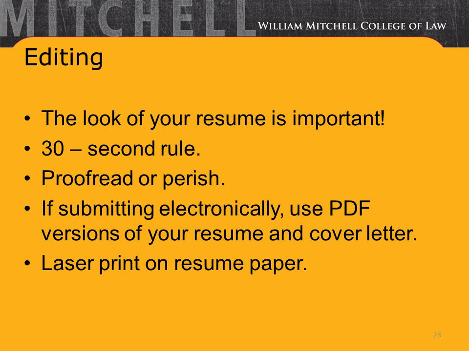 Editing The look of your resume is important. 30 – second rule.