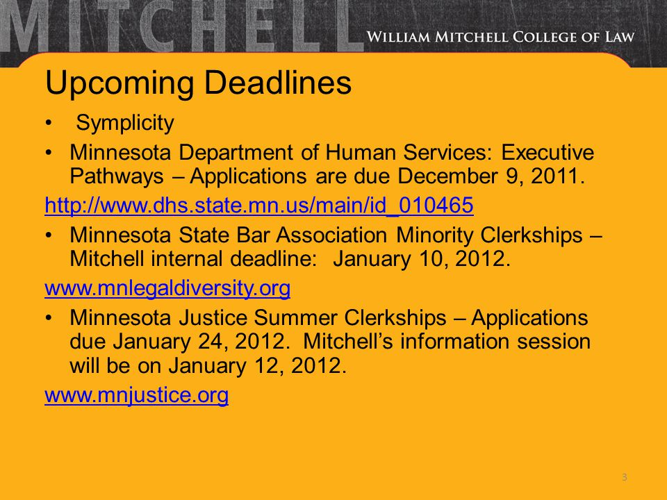 Upcoming Deadlines Symplicity Minnesota Department of Human Services: Executive Pathways – Applications are due December 9, 2011.