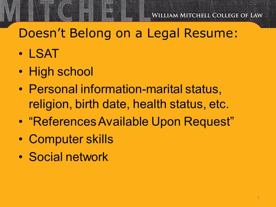 Doesn't Belong on a Legal Resume: LSAT High school Personal information-marital status, religion, birth date, health status, etc.