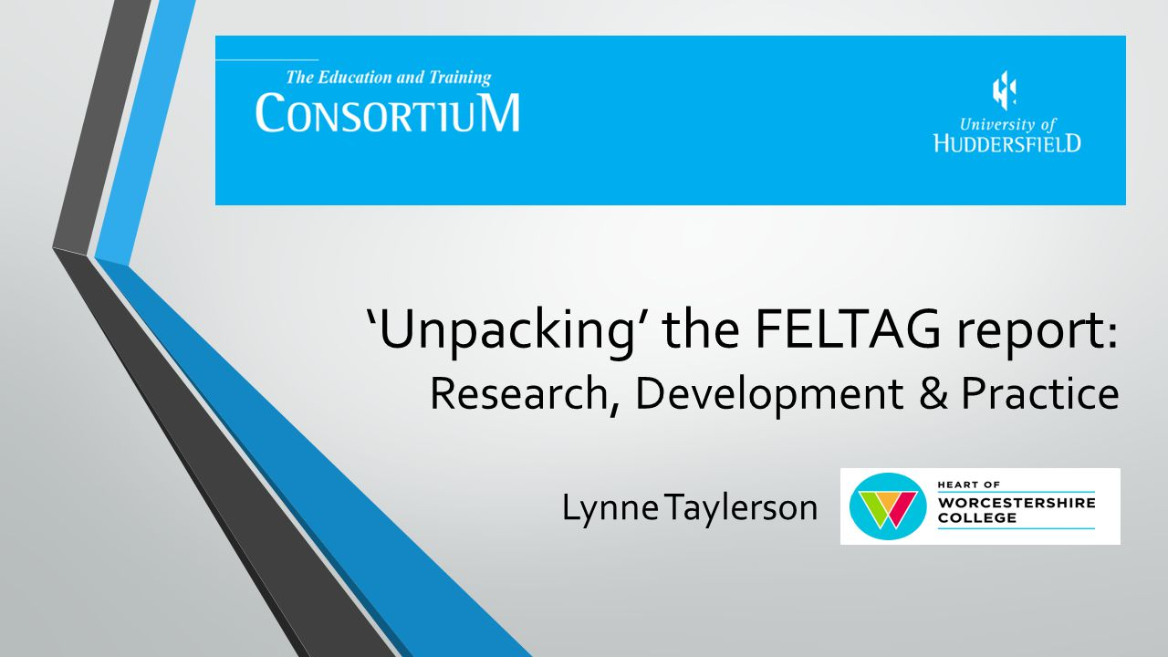 'Unpacking' the FELTAG report: Research, Development & Practice Lynne Taylerson
