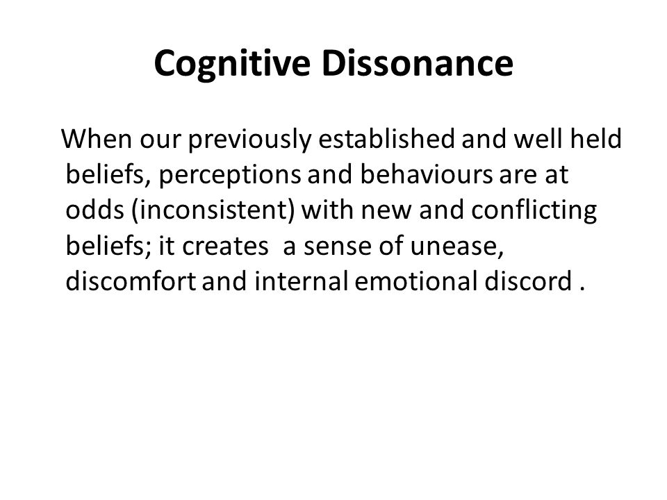 The Cognitive Dissonance The fundamental conflicts leading to C.D -Own Expectations vs.