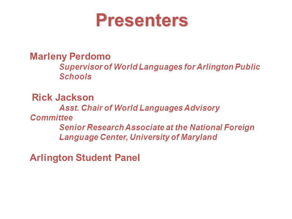 Personal Experiences Five Arlington Language Students  Charlie Argon, Chinese, Washington-Lee HS  Bou Dia, French, Wakefield HS  Jennifer Frey, Chinese and Spanish, H-B Woodlawn Secondary Program  Ingrid Jacobsen, Spanish Immersion, Wakefield HS  Amy Sheahan, French, Washington-Lee HS