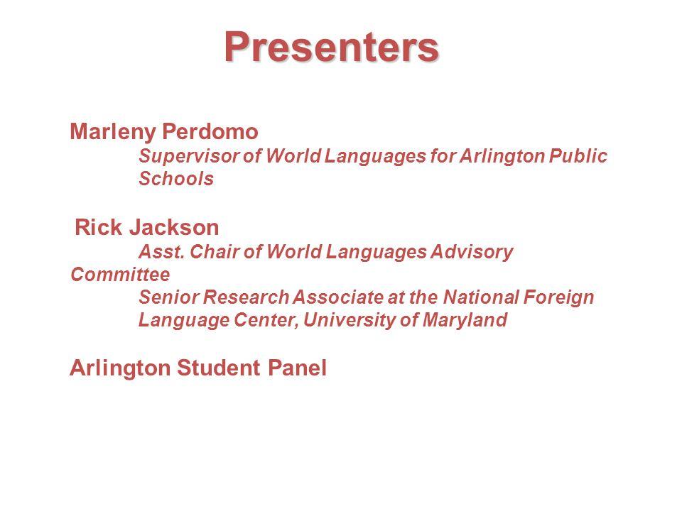 Presenters Marleny Perdomo Supervisor of World Languages for Arlington Public Schools Rick Jackson Asst.