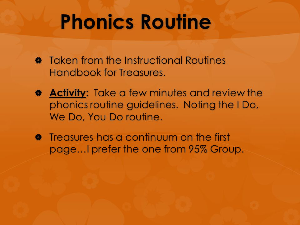 Phonics Routine  Taken from the Instructional Routines Handbook for Treasures.  Activity: Take a few minutes and review the phonics routine guidelin