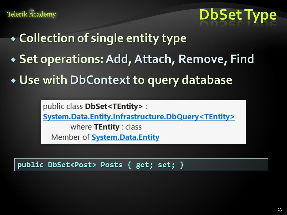  Collection of single entity type  Set operations: Add, Attach, Remove, Find  Use with DbContext to query database 13 public DbSet Posts { get; set; }