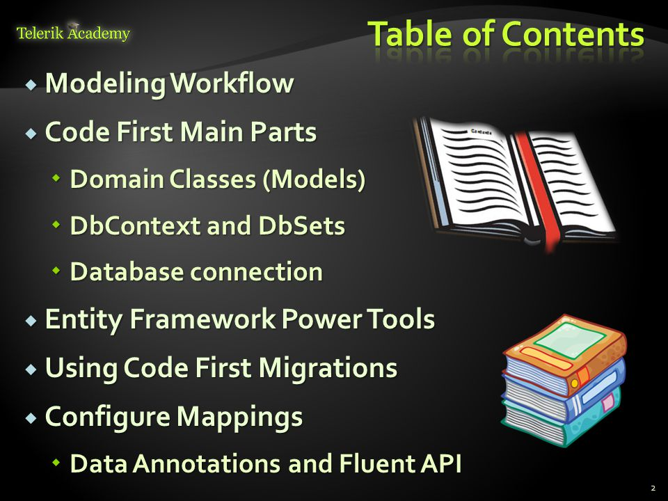  Modeling Workflow  Code First Main Parts  Domain Classes (Models)  DbContext and DbSets  Database connection  Entity Framework Power Tools  Using Code First Migrations  Configure Mappings  Data Annotations and Fluent API 2