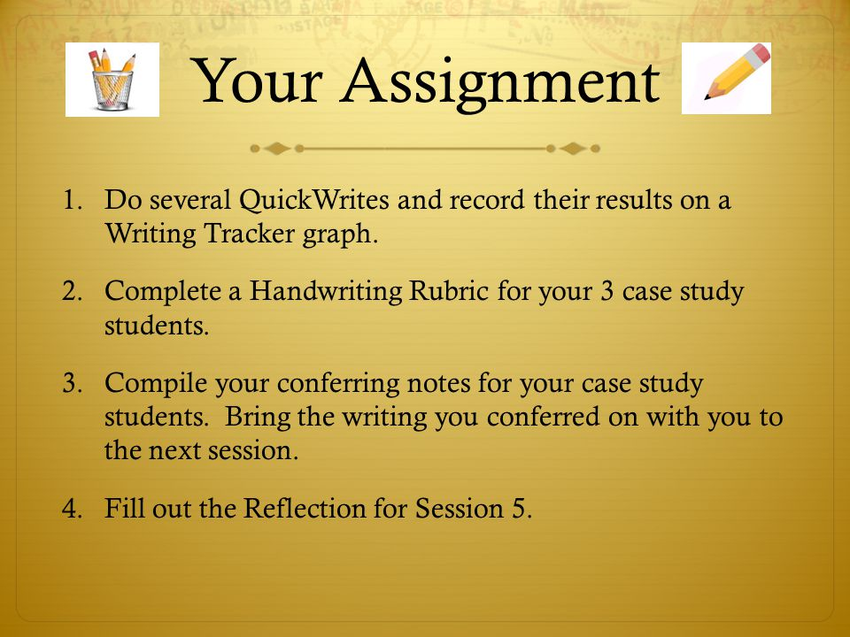 Your Assignment 1.Do several QuickWrites and record their results on a Writing Tracker graph.