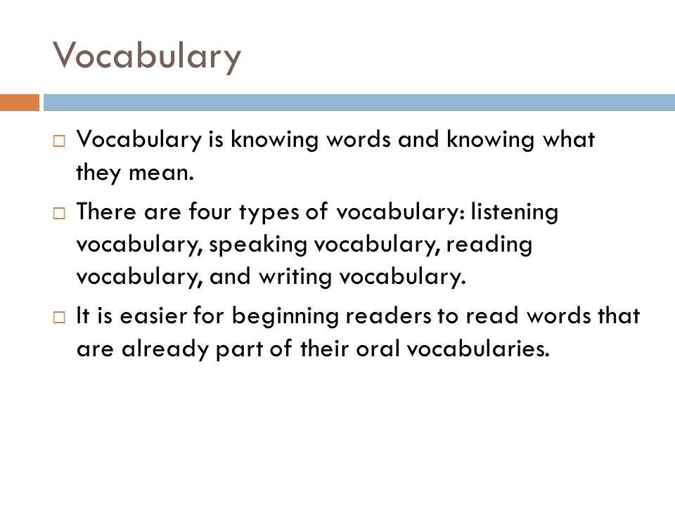 Vocabulary  Vocabulary is knowing words and knowing what they mean.