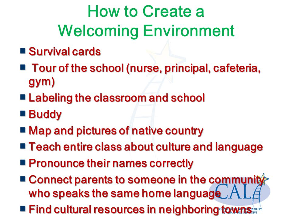 How to Create a Welcoming Environment Survival cards Tour of the school (nurse, principal, cafeteria, gym) Tour of the school (nurse, principal, cafet