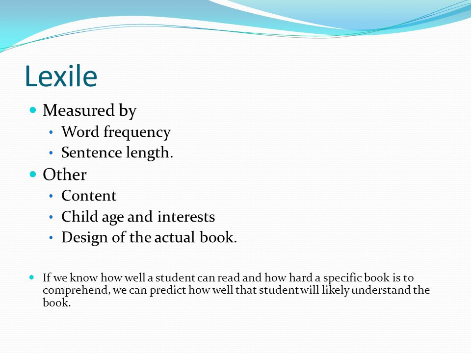 Lexile Measured by Word frequency Sentence length.