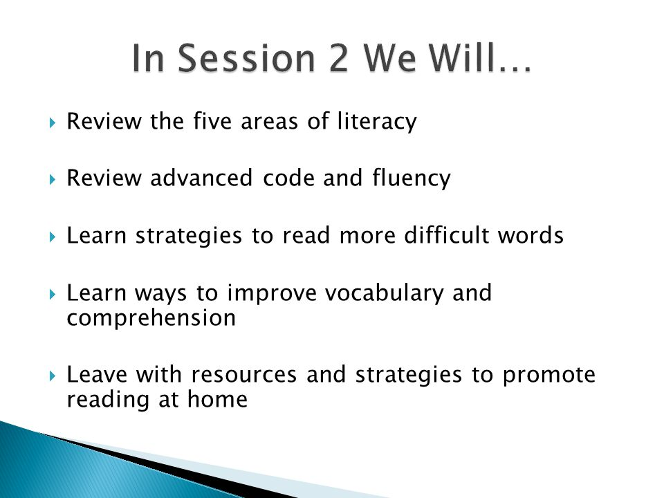  Review the five areas of literacy  Review advanced code and fluency  Learn strategies to read more difficult words  Learn ways to improve vocabul