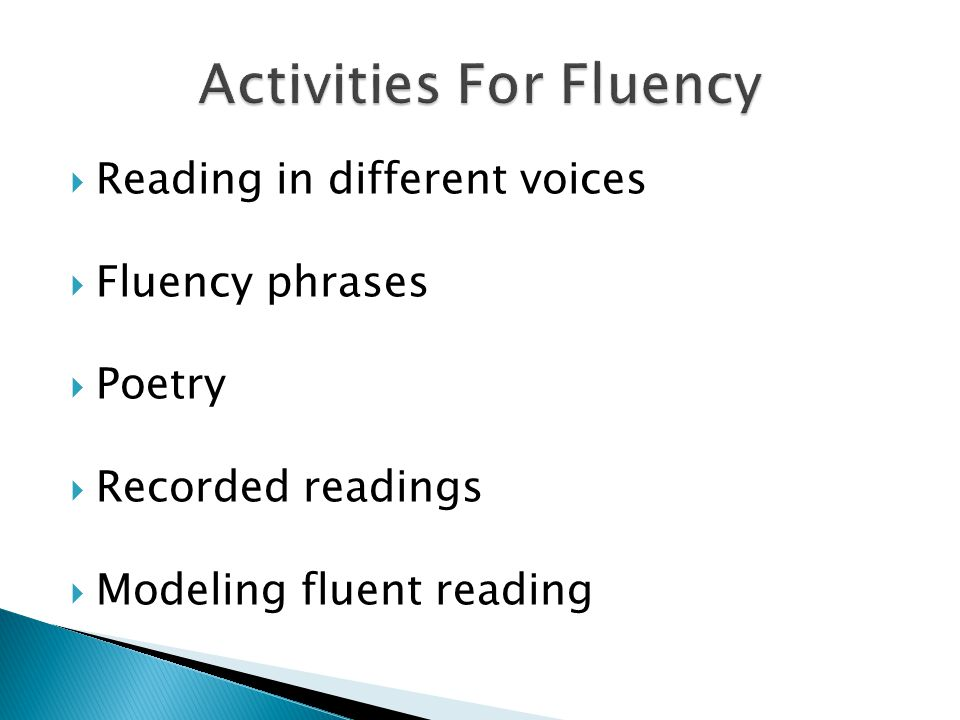  Reading in different voices  Fluency phrases  Poetry  Recorded readings  Modeling fluent reading