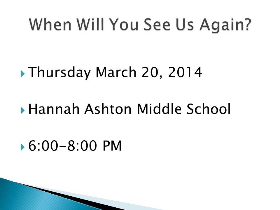  Thursday March 20, 2014  Hannah Ashton Middle School  6:00-8:00 PM