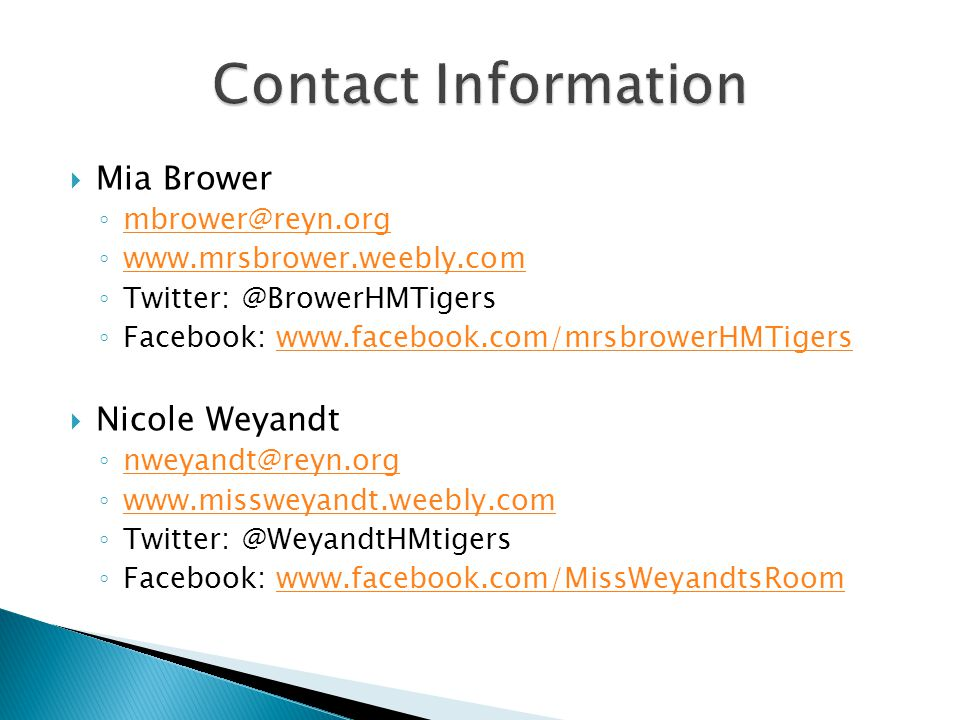  Mia Brower ◦ mbrower@reyn.org mbrower@reyn.org ◦ www.mrsbrower.weebly.com www.mrsbrower.weebly.com ◦ Twitter: @BrowerHMTigers ◦ Facebook: www.facebo
