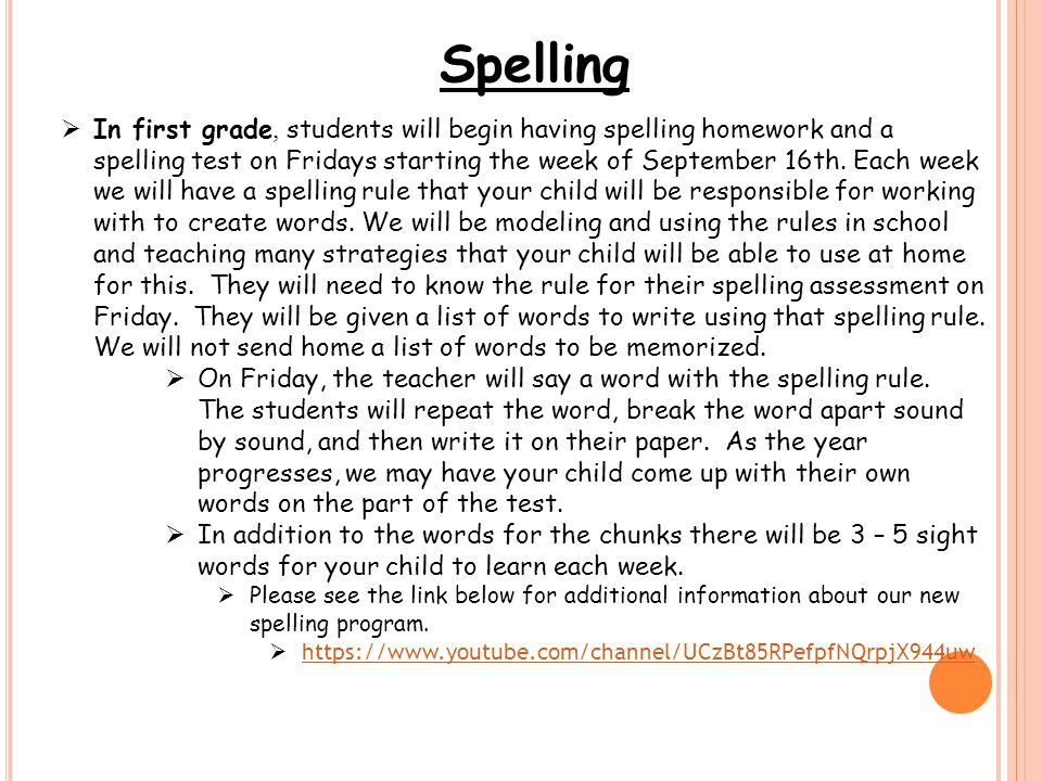 Spelling  In first grade, students will begin having spelling homework and a spelling test on Fridays starting the week of September 16th.