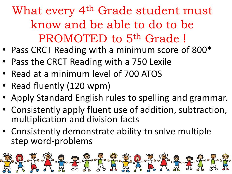 What every 4 th Grade student must know and be able to do to be PROMOTED to 5 th Grade .