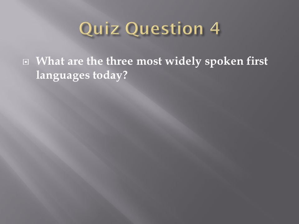  What are the three most widely spoken first languages today