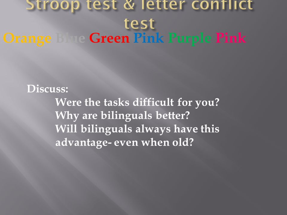 Discuss: Were the tasks difficult for you. Why are bilinguals better.