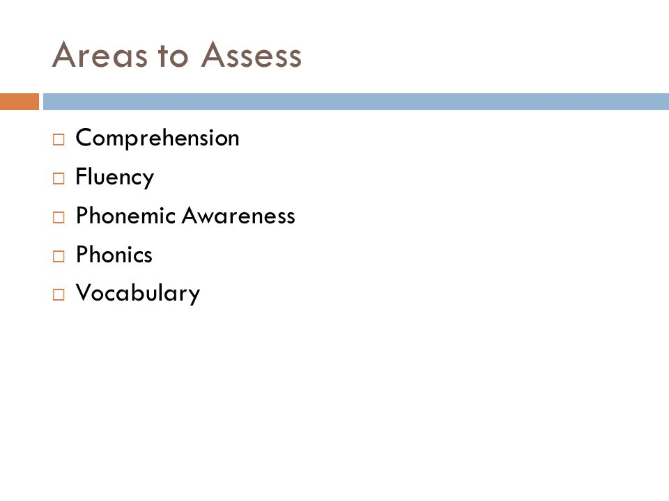 Areas to Assess  Comprehension  Fluency  Phonemic Awareness  Phonics  Vocabulary