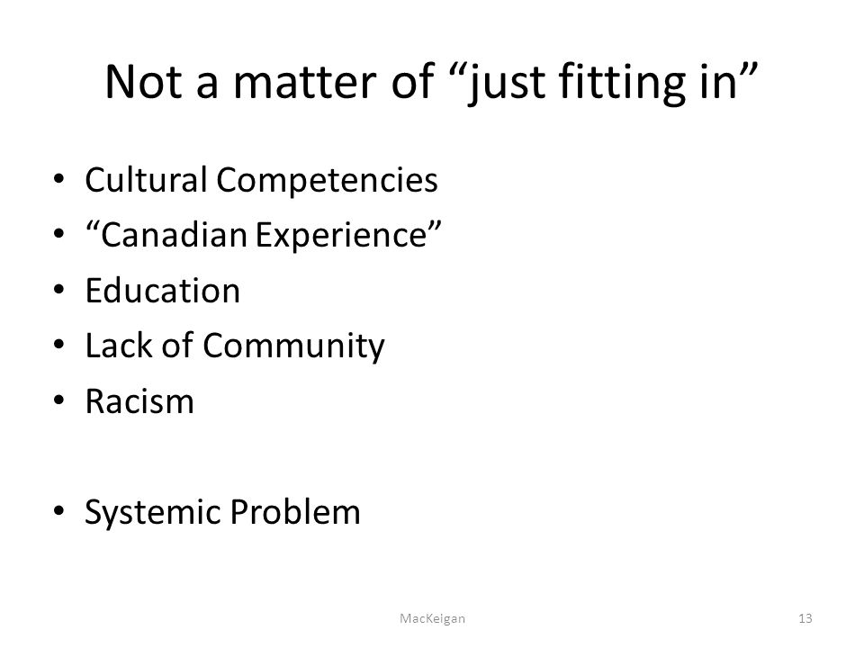 Not a matter of just fitting in Cultural Competencies Canadian Experience Education Lack of Community Racism Systemic Problem MacKeigan13