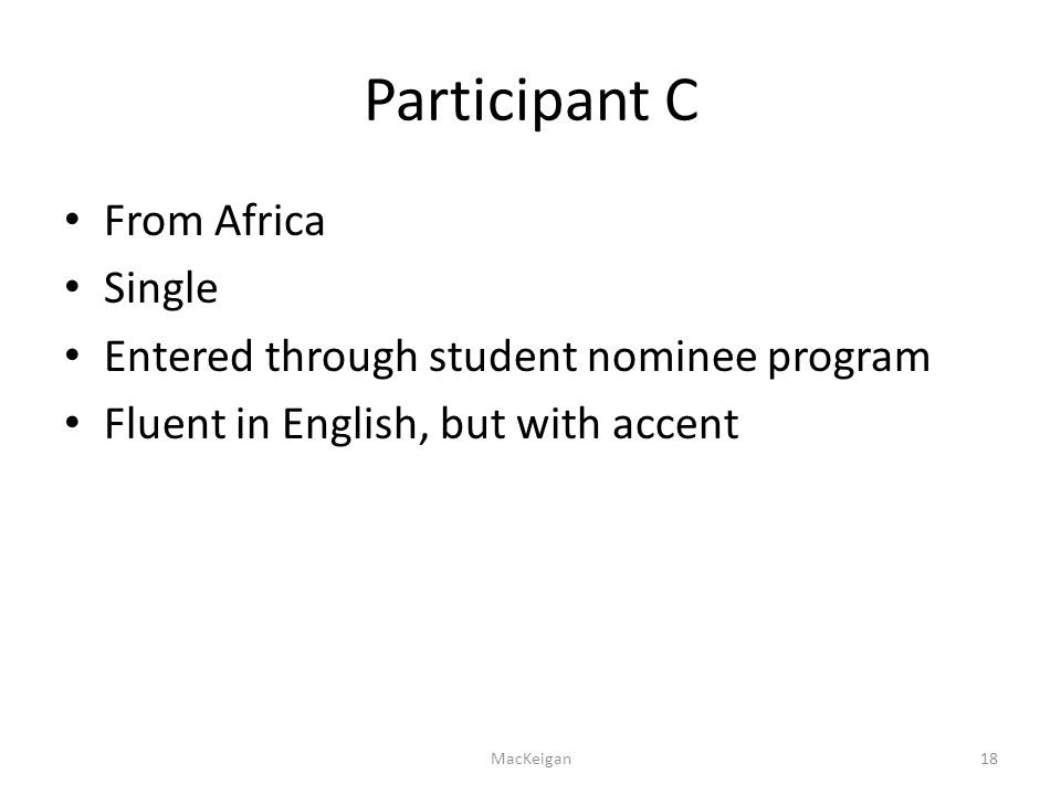 Participant C From Africa Single Entered through student nominee program Fluent in English, but with accent MacKeigan18