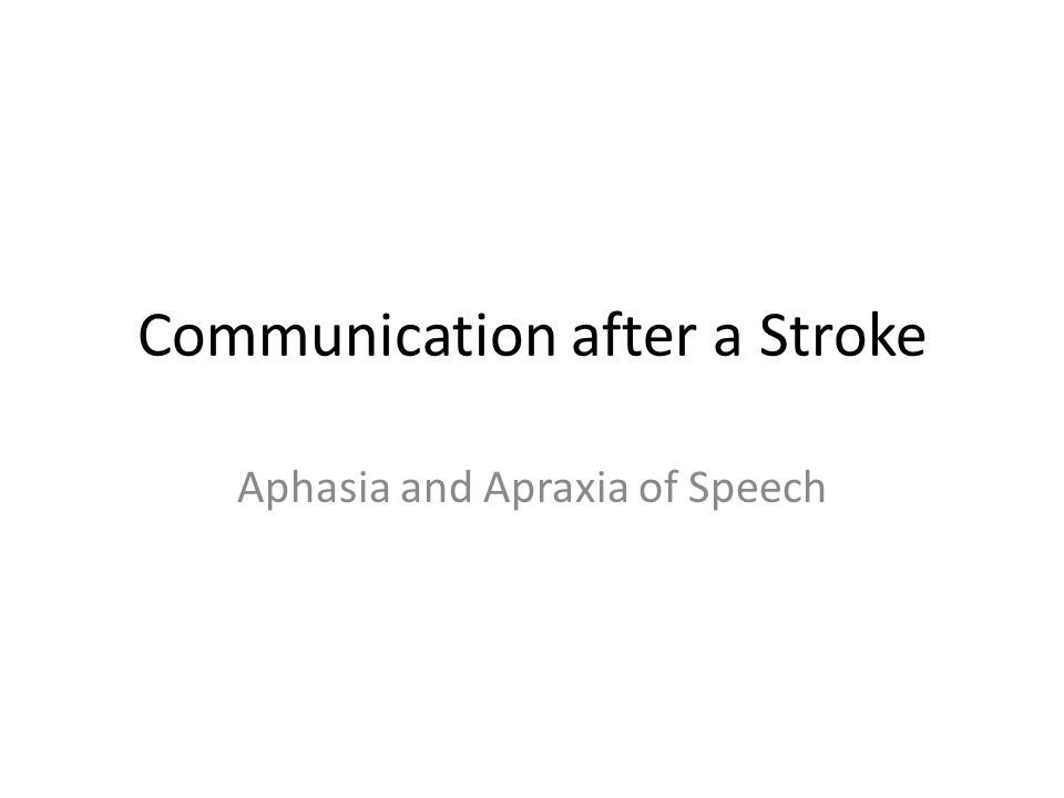 Communication after a Stroke Aphasia and Apraxia of Speech