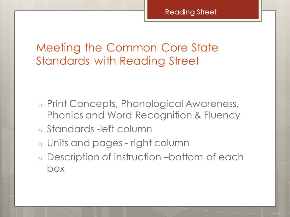 Meeting the Common Core State Standards with Reading Street o Print Concepts, Phonological Awareness, Phonics and Word Recognition & Fluency o Standar