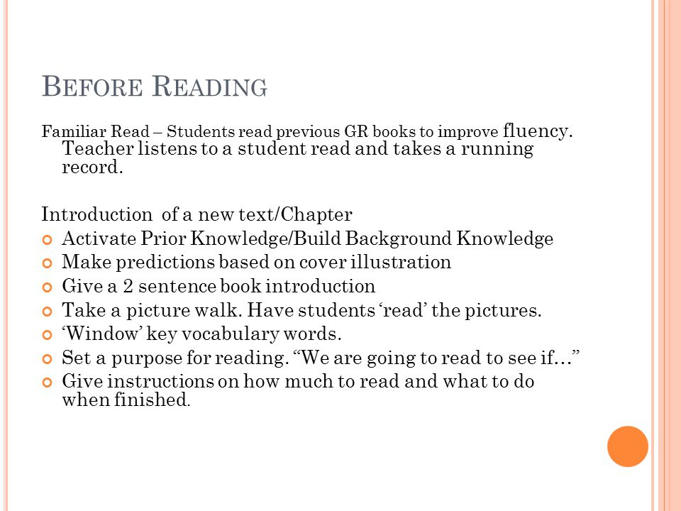 B EFORE R EADING Familiar Read – Students read previous GR books to improve fluency.