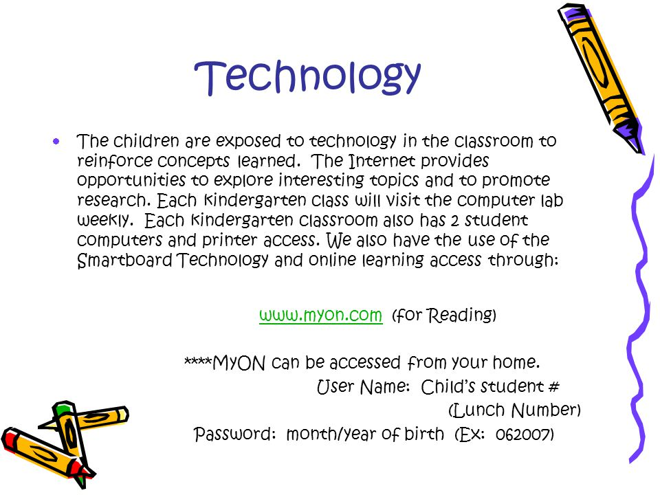 Technology  The children are exposed to technology in the classroom to reinforce concepts learned.