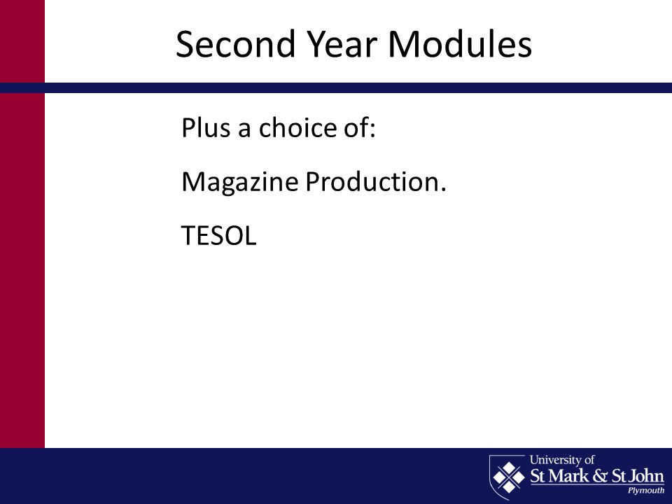 Second Year Modules Plus a choice of: Magazine Production. TESOL