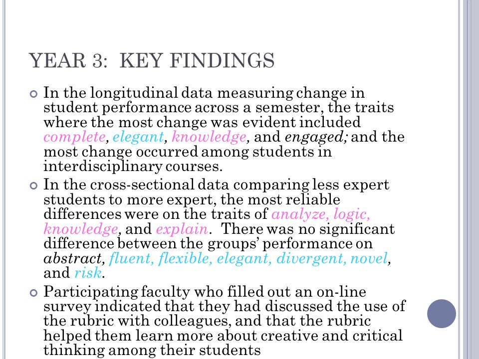 YEAR 3: KEY FINDINGS In the longitudinal data measuring change in student performance across a semester, the traits where the most change was evident included complete, elegant, knowledge, and engaged; and the most change occurred among students in interdisciplinary courses.