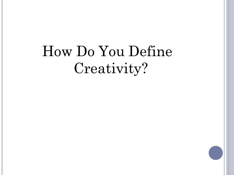How Do You Define Creativity