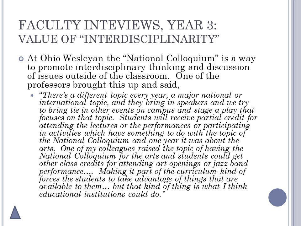 FACULTY INTEVIEWS, YEAR 3: VALUE OF INTERDISCIPLINARITY At Ohio Wesleyan the National Colloquium is a way to promote interdisciplinary thinking and discussion of issues outside of the classroom.