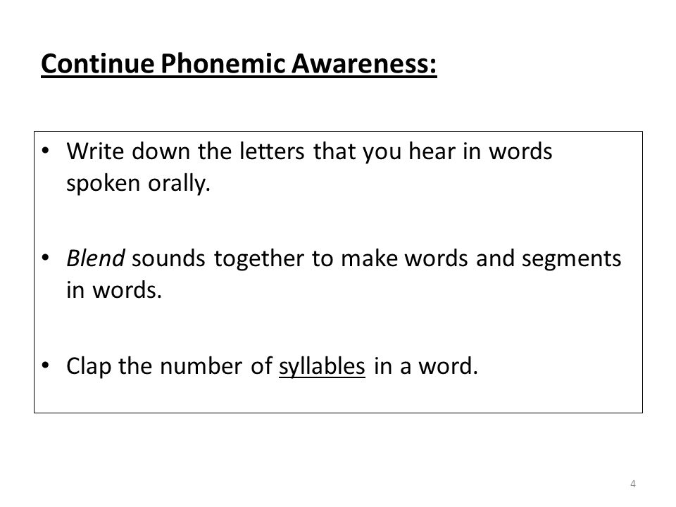 Continue Phonemic Awareness: Write down the letters that you hear in words spoken orally.